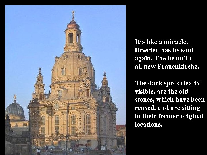 It's like a miracle. Dresden has its soul again. The beautiful all new Frauenkirche.