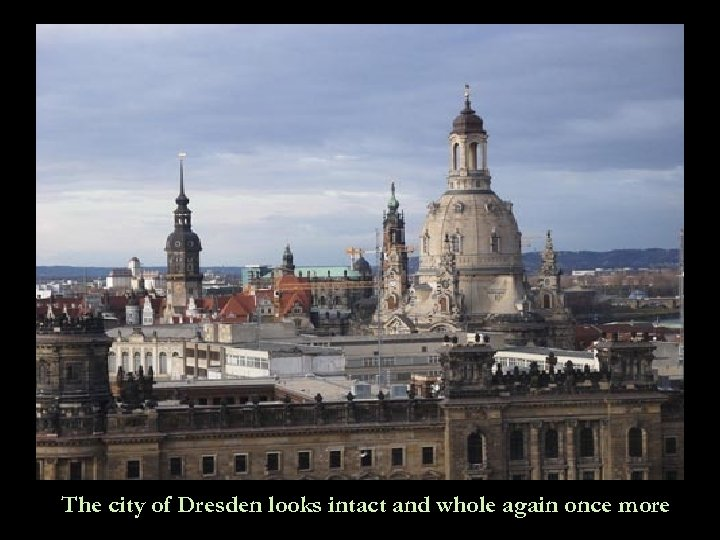 The city of Dresden looks intact and whole again once more