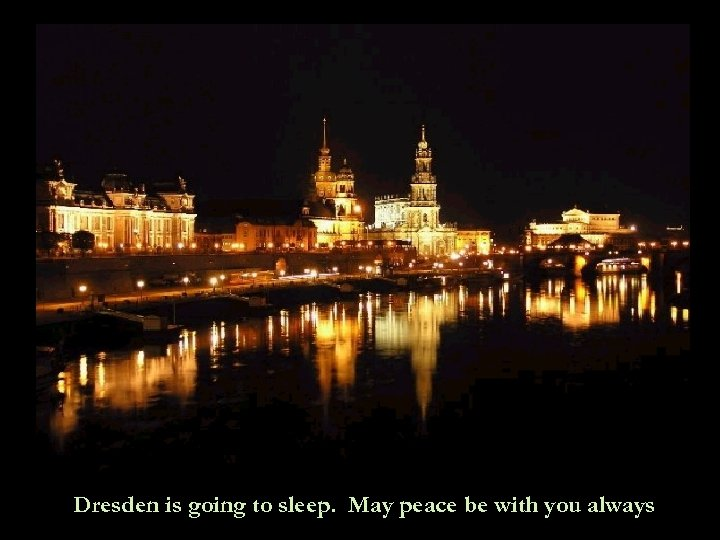 Dresden is going to sleep. May peace be with you always