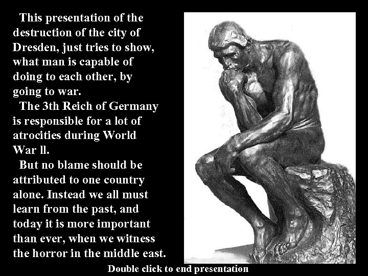This presentation of the destruction of the city of Dresden, just tries to show,