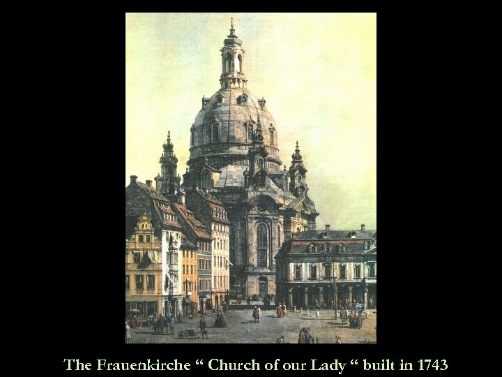 """The Frauenkirche """" Church of our Lady """" built in 1743"""