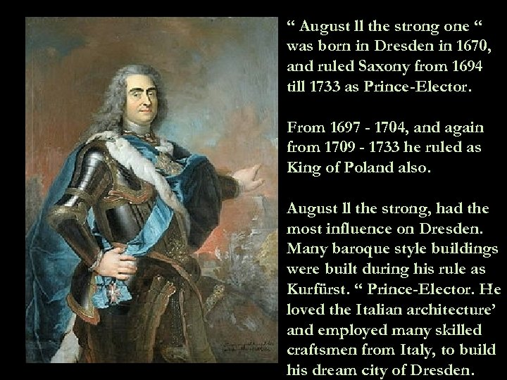 """"""" August ll the strong one """" was born in Dresden in 1670, and"""