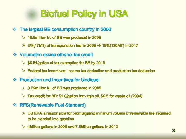 Biofuel Policy in USA v The largest BE consumption country in 2006 Ø 16.