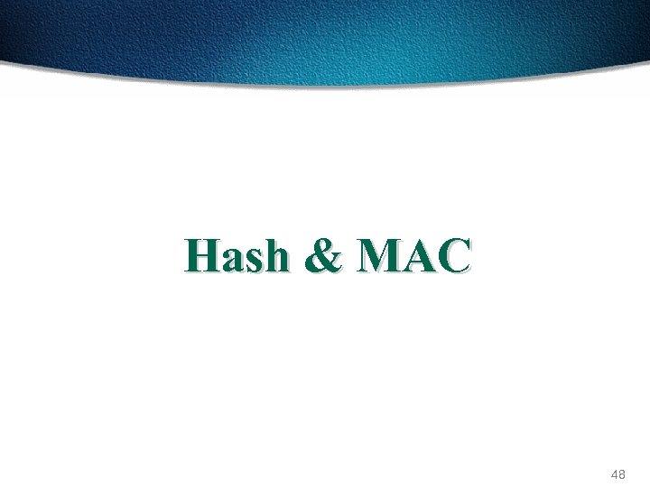 Hash & MAC 48