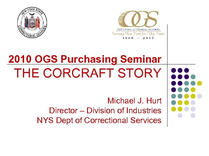2010 OGS Purchasing Seminar THE CORCRAFT STORY Michael J. Hurt Director – Division of