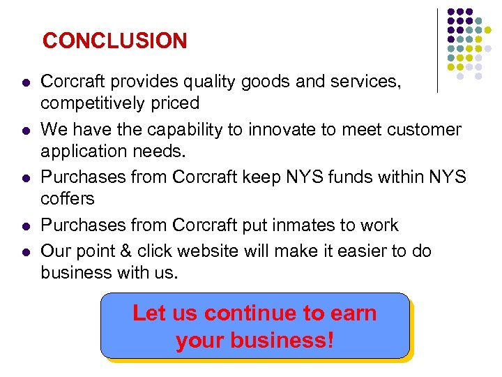 CONCLUSION l l l Corcraft provides quality goods and services, competitively priced We have