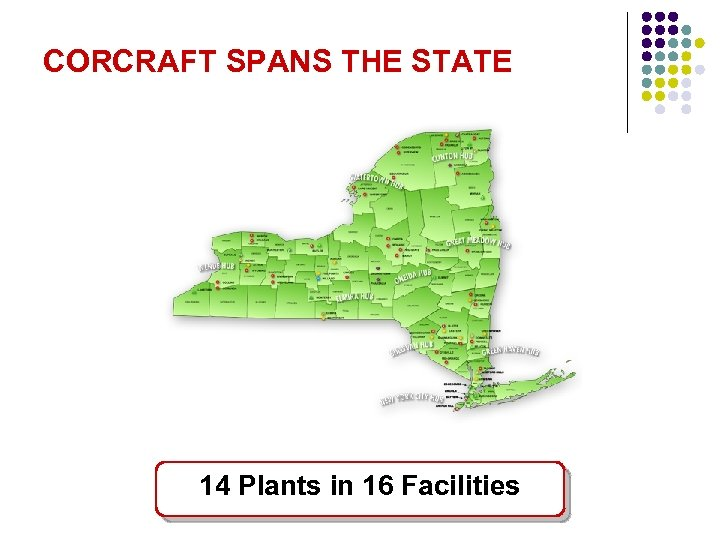 CORCRAFT SPANS THE STATE 14 Plants in 16 Facilities