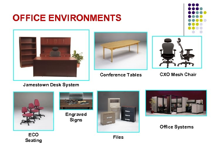 OFFICE ENVIRONMENTS Conference Tables CXO Mesh Chair Jamestown Desk System Engraved Signs Office Systems