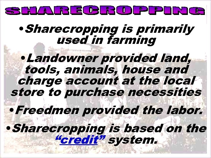 • Sharecropping is primarily used in farming • Landowner provided land, tools, animals,