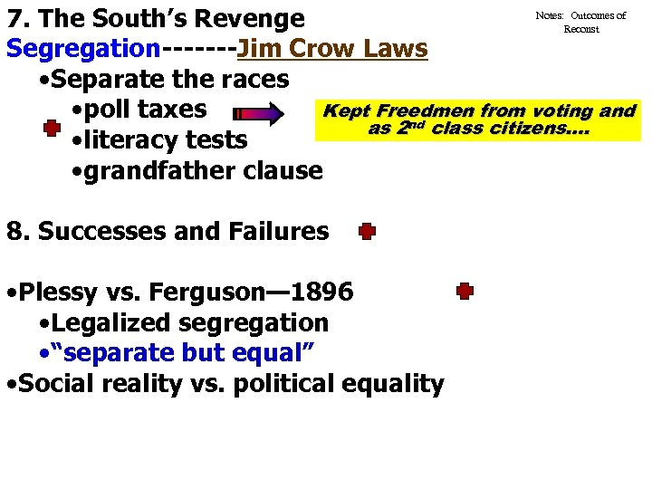 Notes: Outcomes of 7. The South's Revenge Reconst Segregation-------Jim Crow Laws • Separate the