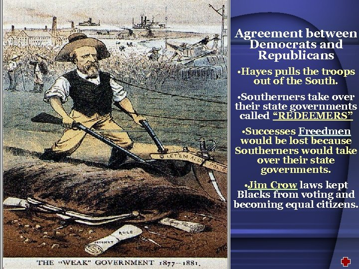 Agreement between Democrats and Republicans • Hayes pulls the troops out of the South.