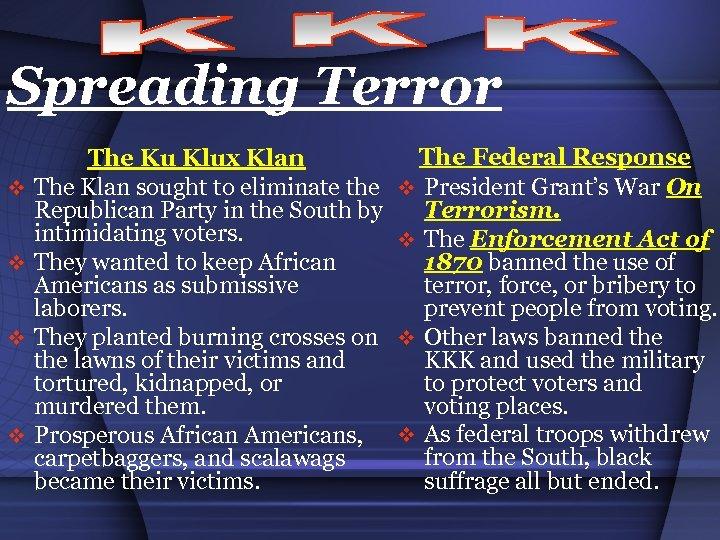 Spreading Terror v v The Ku Klux Klan The Klan sought to eliminate the