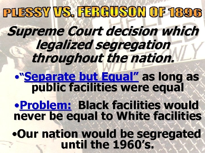 "social reality Supreme Court decision which legalized segregation throughout the nation. • ""Separate but"