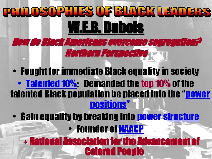 W. E. B. Dubois How do Black Americans overcome segregation? Northern Perspective • Fought