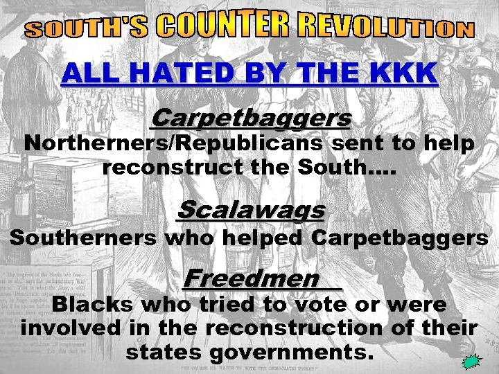 kkk ALL HATED BY THE KKK Carpetbaggers Northerners/Republicans sent to help reconstruct the South….