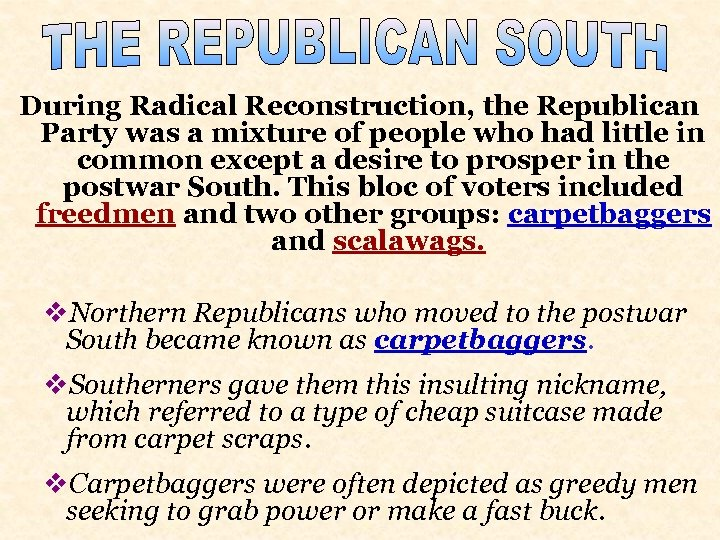 During Radical Reconstruction, the Republican Party was a mixture of people who had little