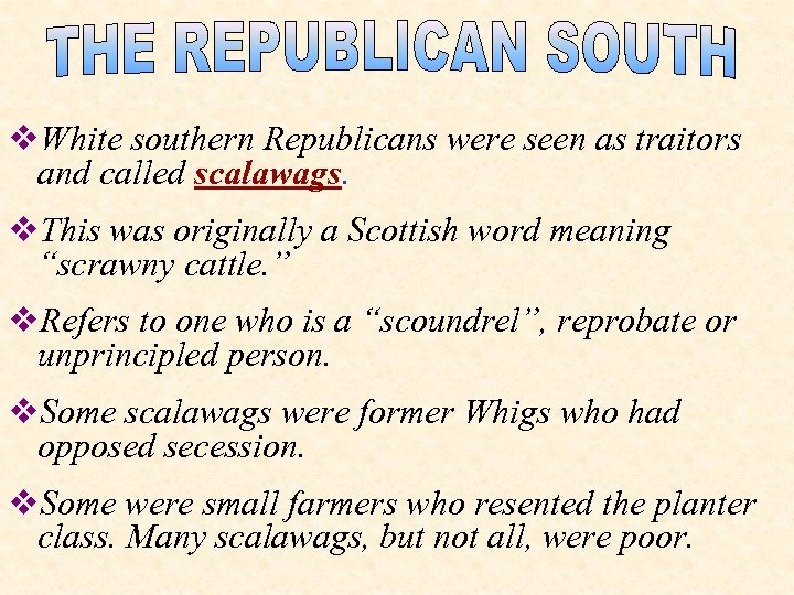 v. White southern Republicans were seen as traitors and called scalawags. v. This was