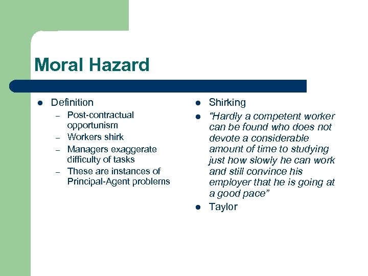 Moral Hazard l Definition – – Post-contractual opportunism Workers shirk Managers exaggerate difficulty of