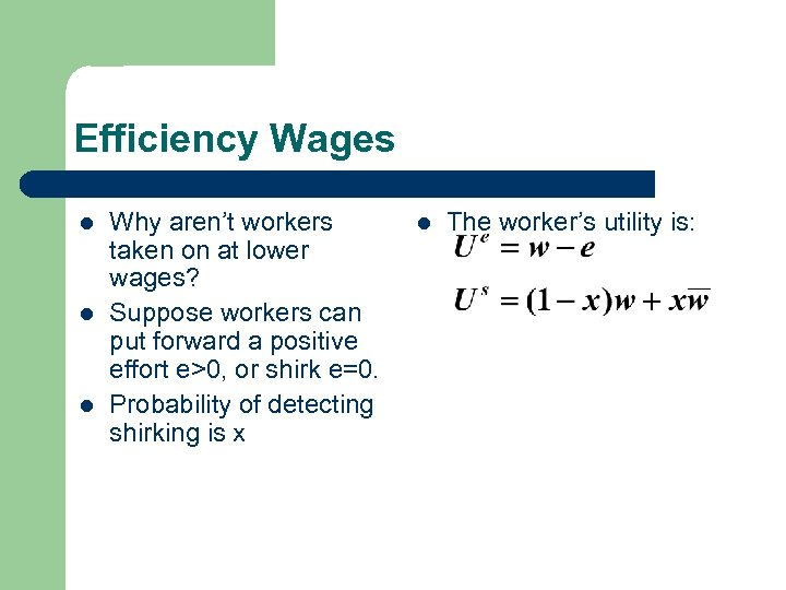 Efficiency Wages l l l Why aren't workers taken on at lower wages? Suppose