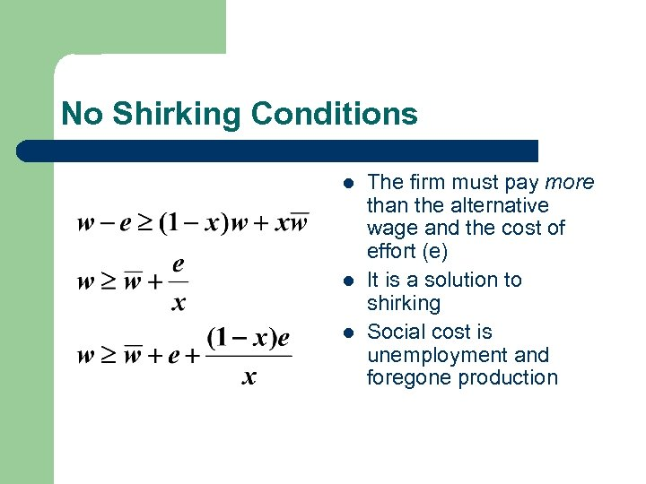 No Shirking Conditions l l l The firm must pay more than the alternative