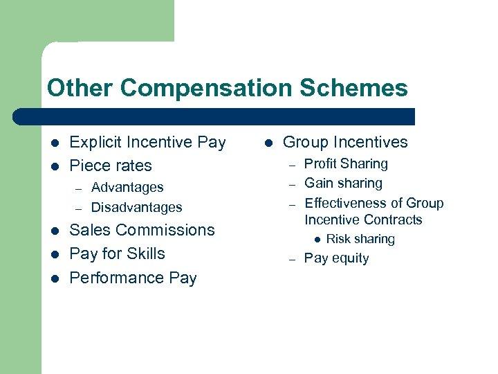 Other Compensation Schemes l l Explicit Incentive Pay Piece rates – – l l