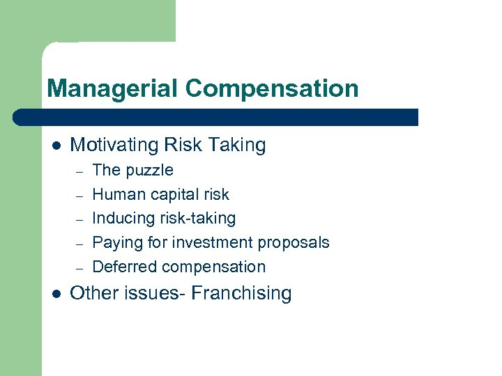 Managerial Compensation l Motivating Risk Taking – – – l The puzzle Human capital