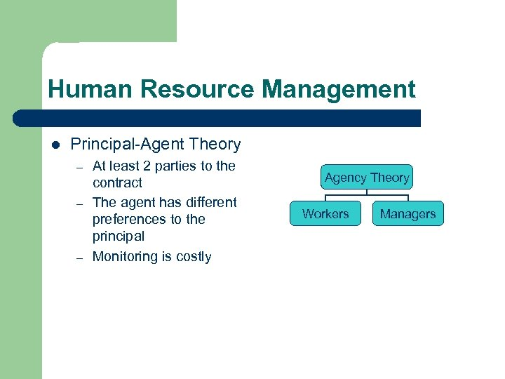 Human Resource Management l Principal-Agent Theory – – – At least 2 parties to