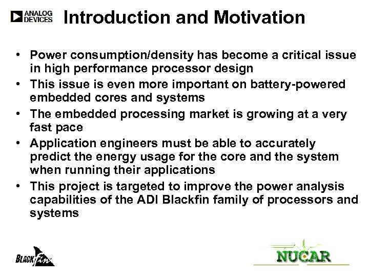 Introduction and Motivation • Power consumption/density has become a critical issue in high performance