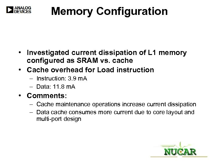 Memory Configuration • Investigated current dissipation of L 1 memory configured as SRAM vs.