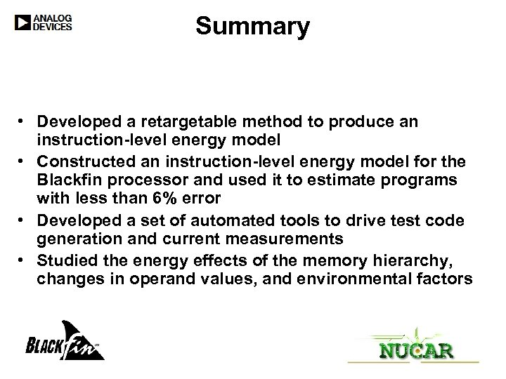 Summary • Developed a retargetable method to produce an instruction-level energy model • Constructed
