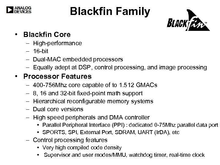Blackfin Family • Blackfin Core – – High-performance 16 -bit Dual-MAC embedded processors Equally