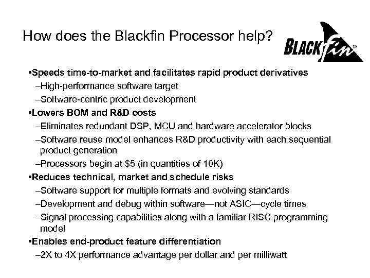 How does the Blackfin Processor help? • Speeds time-to-market and facilitates rapid product derivatives