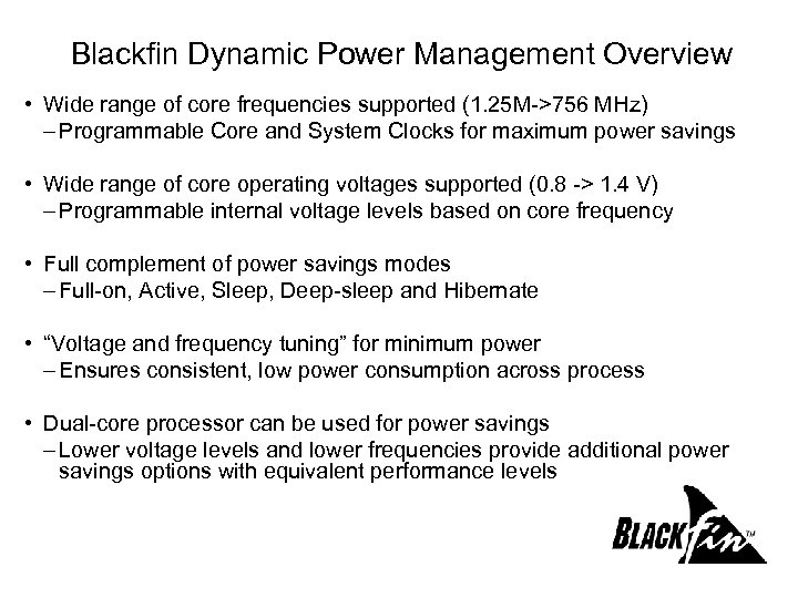 Blackfin Dynamic Power Management Overview • Wide range of core frequencies supported (1. 25