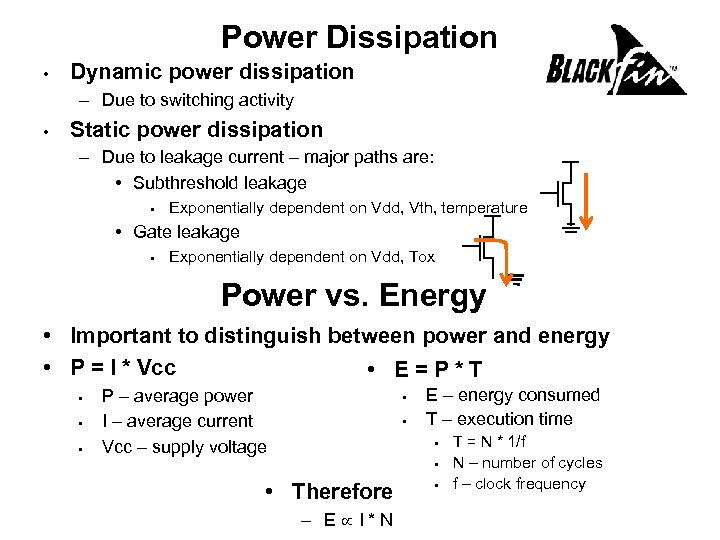 Power Dissipation • Dynamic power dissipation – Due to switching activity • Static power