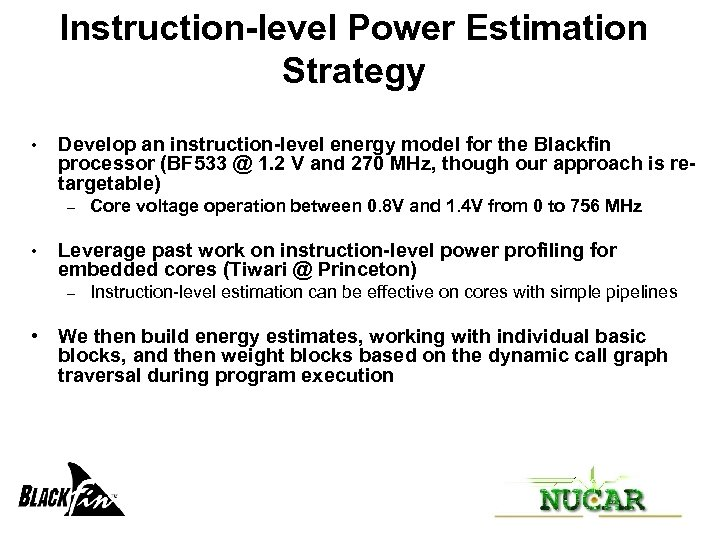 Instruction-level Power Estimation Strategy • Develop an instruction-level energy model for the Blackfin processor