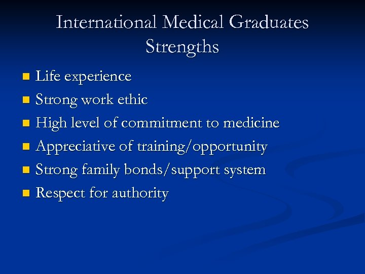 International Medical Graduates Strengths Life experience n Strong work ethic n High level of