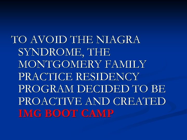 TO AVOID THE NIAGRA SYNDROME, THE MONTGOMERY FAMILY PRACTICE RESIDENCY PROGRAM DECIDED TO BE