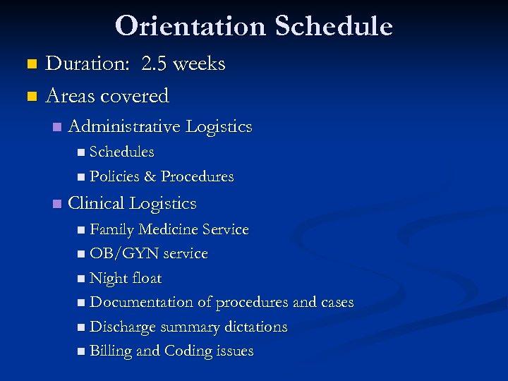 Orientation Schedule Duration: 2. 5 weeks n Areas covered n n Administrative Logistics n