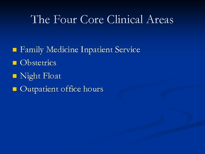 The Four Core Clinical Areas Family Medicine Inpatient Service n Obstetrics n Night Float