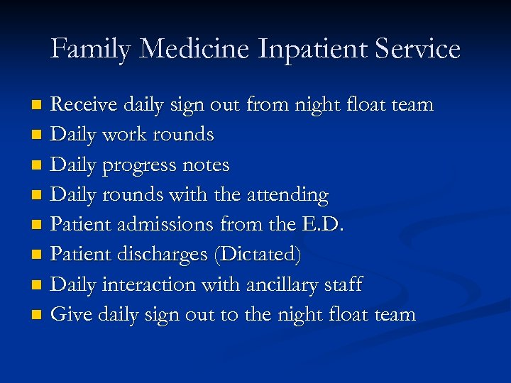 Family Medicine Inpatient Service Receive daily sign out from night float team n Daily