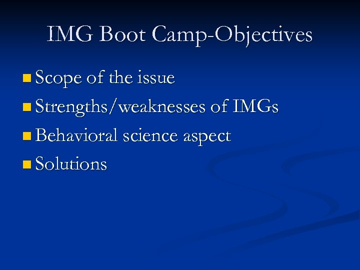 IMG Boot Camp-Objectives n Scope of the issue n Strengths/weaknesses of n Behavioral science