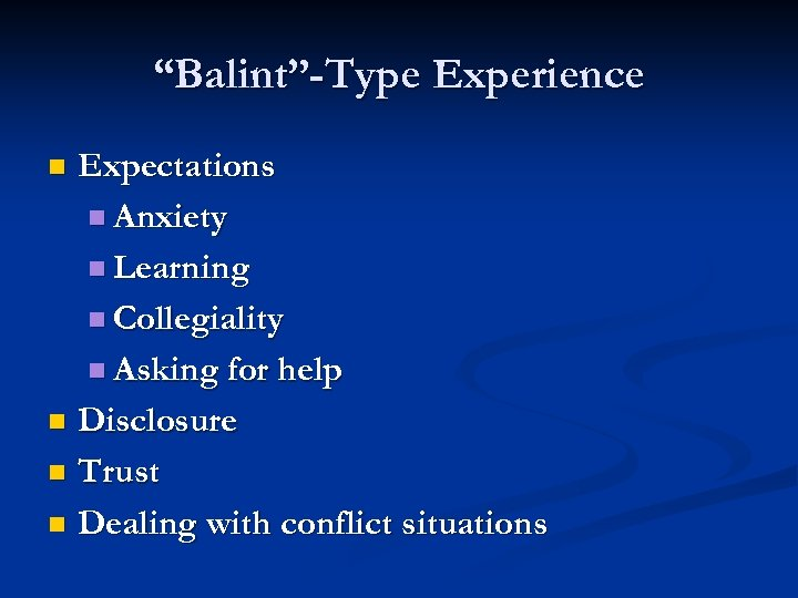 """""""Balint""""-Type Experience Expectations n Anxiety n Learning n Collegiality n Asking for help n"""