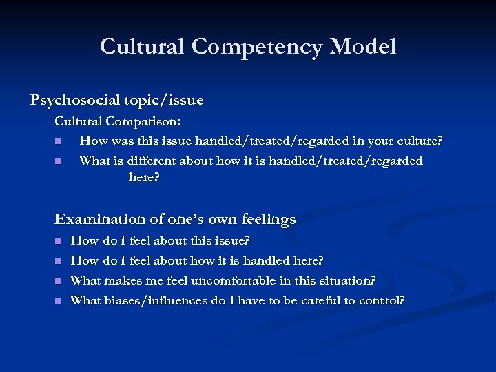Cultural Competency Model Psychosocial topic/issue Cultural Comparison: n How was this issue handled/treated/regarded in