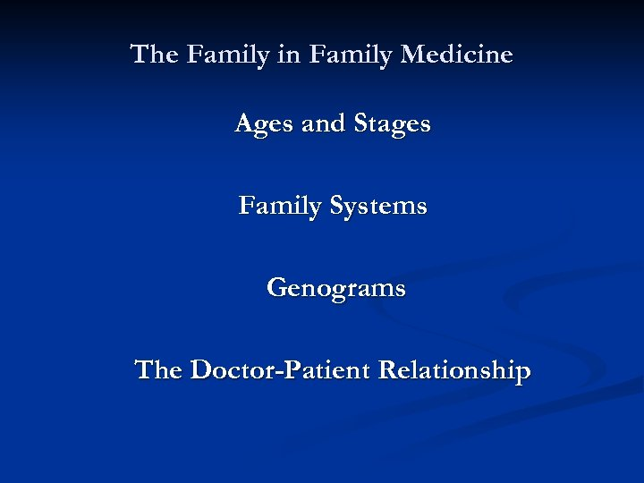 The Family in Family Medicine Ages and Stages Family Systems Genograms The Doctor-Patient Relationship
