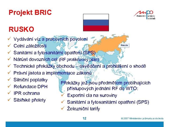 Projekt BRIC RUSKO ü ü ü ü ü Vydávání víz a pracovních povolení Celní