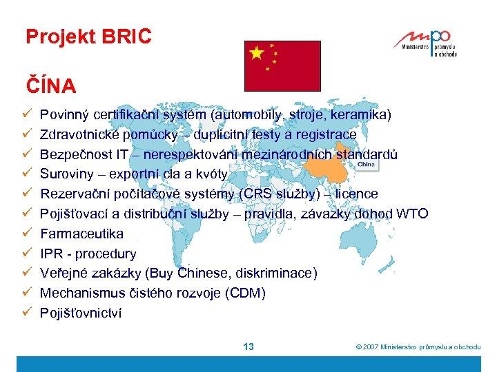 Projekt BRIC ČÍNA ü ü ü Povinný certifikační systém (automobily, stroje, keramika) Zdravotnické pomůcky