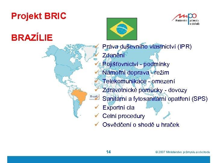Projekt BRIC BRAZÍLIE ü ü ü ü ü Práva duševního vlastnictví (IPR) Zdanění Pojišťovnictví