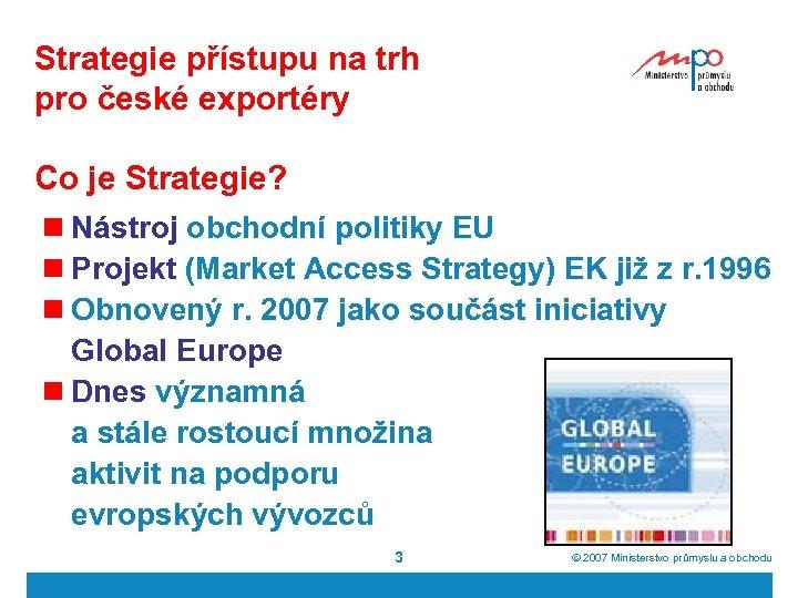 Strategie přístupu na trh pro české exportéry Co je Strategie? n Nástroj obchodní politiky