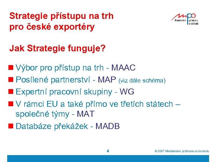 Strategie přístupu na trh pro české exportéry Jak Strategie funguje? n Výbor pro přístup