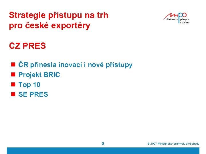 Strategie přístupu na trh pro české exportéry CZ PRES n n ČR přinesla inovaci